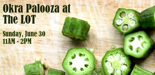 Join us at Okra Palooza at The LOT